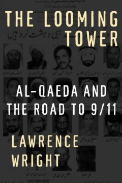 The looming tower : Al-Qaeda and the road to 9/11 / Lawrence Wright