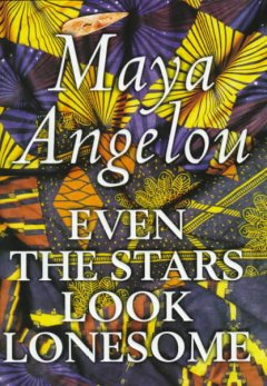 Even the stars look lonesome by Angelou, Maya.