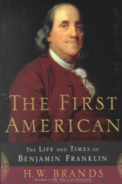 The first American : the life and times of Benjamin Franklin / H.W. Brands