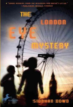 The London Eye mystery by Dowd, Siobhan.