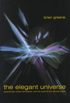 The elegant universe : superstrings, hidden dimensions, and the quest for the ultimate theory / Brian Greene