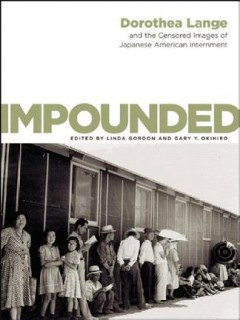 Impounded : Dorothea Lange and the censored images of Japanese American internment by Lange, Dorothea.