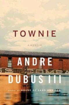 Townie : a memoir / Andre Dubus III