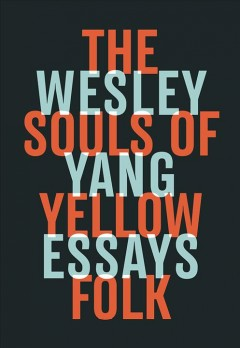 The souls of yellow folk : essays by Yang, Wesley