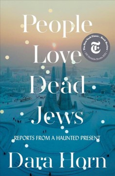 People love dead Jews : reports from a haunted present by Horn, Dara