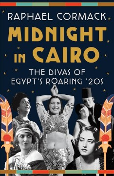 Midnight in Cairo : the divas of Egypt's roaring '20s by Cormack, Raph
