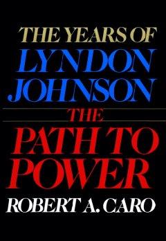 The years of Lyndon Johnson / Robert A. Caro