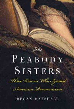 The Peabody sisters : three women who ignited American romanticism / Megan Marshall