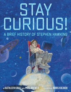 Stay curious! : a brief history of Stephen Hawking by Krull, Kathleen
