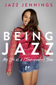 Being Jazz : my life as a (transgender teen) by Jennings, Jazz