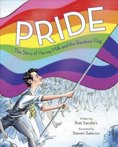 Pride : the story of Harvey Milk and the Rainbow Flag by Sanders, Rob