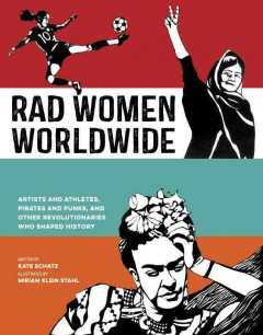 Rad women worldwide : artists and athletes, pirates and punks, and other revolutionaries who shaped history by Schatz, Kate