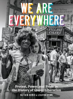 We are everywhere : protest, power, and pride in the history of Queer Liberation by Riemer, Matthew