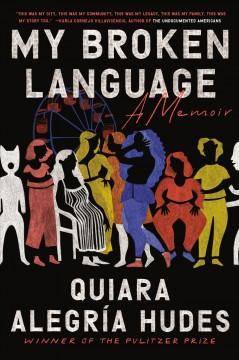 My broken language : a memoir by Hudes, Quiara Alegría