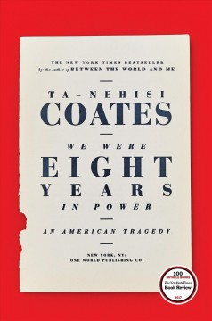 We were eight years in power : an American tragedy by Coates, Ta-Nehisi