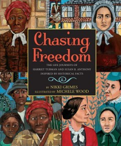 Chasing freedom : the life journeys of Harriet Tubman and Susan B. Anthony, inspired by historical facts by Grimes, Nikki