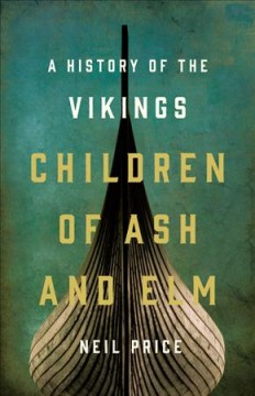Children of ash and elm : a history of the Vikings by Price, Neil S.