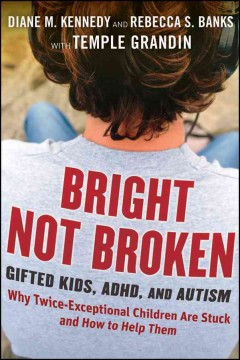 Bright not broken : gifted kids, ADHD, and autism by Kennedy, Diane M.