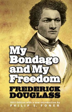 My bondage and my freedom. by Douglass, Frederick
