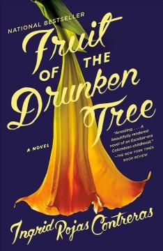 Fruit of the drunken tree : a novel by Rojas Contreras, Ingrid
