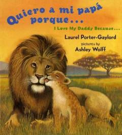 Quiero a mi papá porque... = I love my daddy because... by Porter-Gaylord, Laurel
