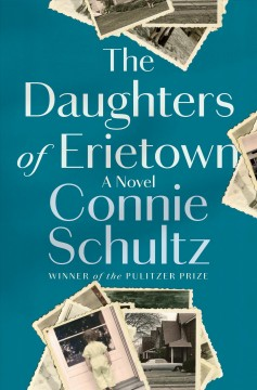 The daughters of Erietown : a novel by Schultz, Connie