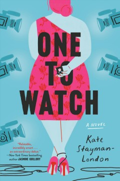 One to watch : a novel by Stayman-London, Kate