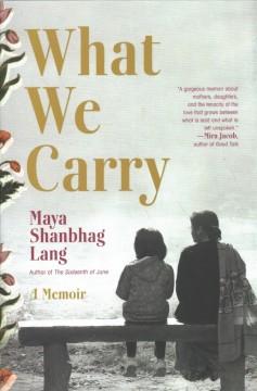 What we carry : a memoir by Lang, Maya