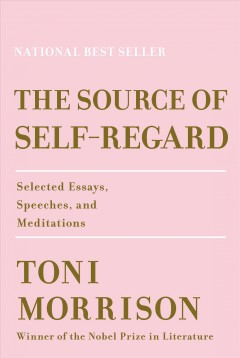The source of self-regard : selected essays, speeches, and meditations by Morrison, Toni