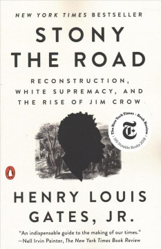 Stony the road : Reconstruction, white supremacy, and the rise of Jim Crow by Gates, Henry Louis,  Jr.