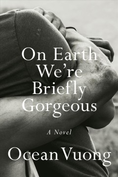 On earth we're briefly gorgeous : a novel by Vuong, Ocean