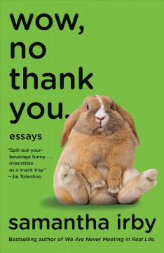 Wow, no thank you. : essays by Irby, Samantha