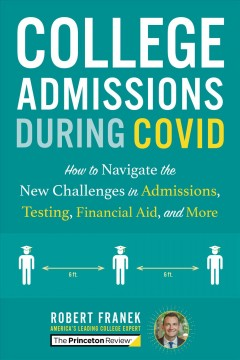 College admissions during COVID : how to navigate the new challenges in admissions, testing, financial aid, and more by Franek, Robert