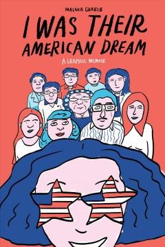 I was their American dream : a graphic memoir by Gharib, Malaka