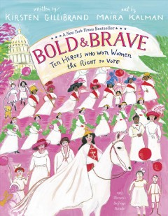 Bold & brave : ten heroes who won women the right to vote by Gillibrand, Kirsten