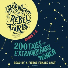 Good night stories for rebel girls. 200 tales of extraordinary women   Books 1-2 : by Cavallo, Francesca