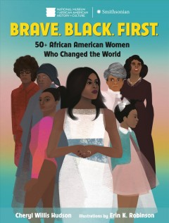 Brave. Black. First. : 50+ African American women who changed the world by Hudson, Cheryl Willis