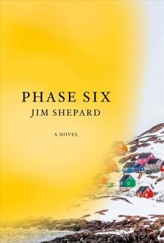 Phase six : a novel by Shepard, Jim