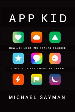 App Kid: How a Child of Immigrants Grabbed a Piece of the American Dream by Sayman, Michael