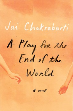 A play for the end of the world : a novel by Chakrabarti, Jai