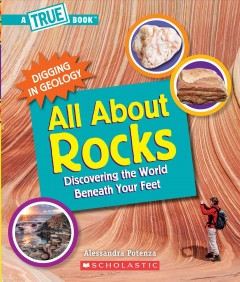 All about rocks : discovering the world beneath your feet by Potenza, Alessandra