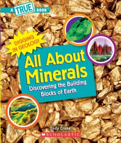 All about minerals : discovering the building blocks of Earth by Crane, Cody