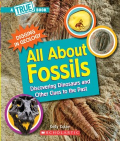 All about fossils : discovering dinosaurs and other clues to the past by Crane, Cody