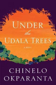 Under the Udala trees : [a novel] by Okparanta, Chinelo