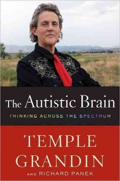 The autistic brain : thinking across the spectrum by Grandin, Temple.