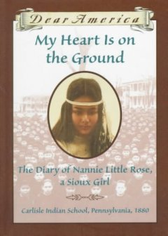 My heart is on the ground : the diary of Nannie Little Rose, a Sioux girl by Rinaldi, Ann.