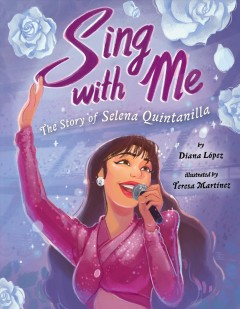 Sing with me : the story of Selena Quintanilla by López, Diana