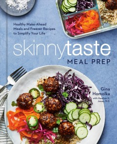 Skinnytaste meal prep : healthy make-ahead meals and freezer recipes to simplify your life by Homolka, Gina