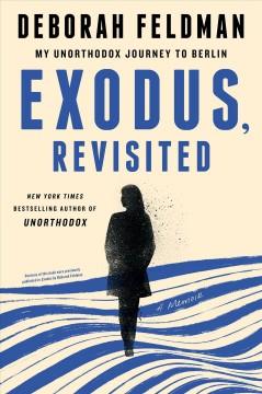 Exodus, revisited : my unorthodox journey to Berlin by Feldman, Deborah