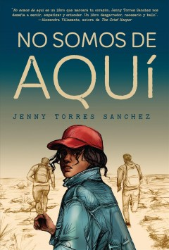 No Somos de Aqui / We Are Not from Here by Torres Sanchez, Jenny